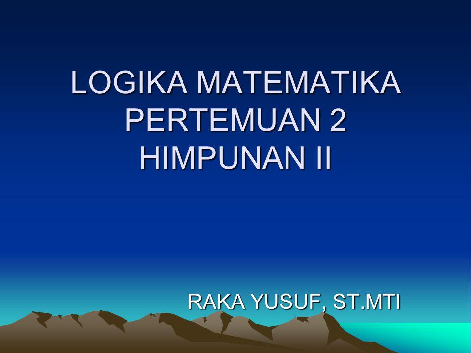 LOGIKA MATEMATIKA PERTEMUAN 2 HIMPUNAN II