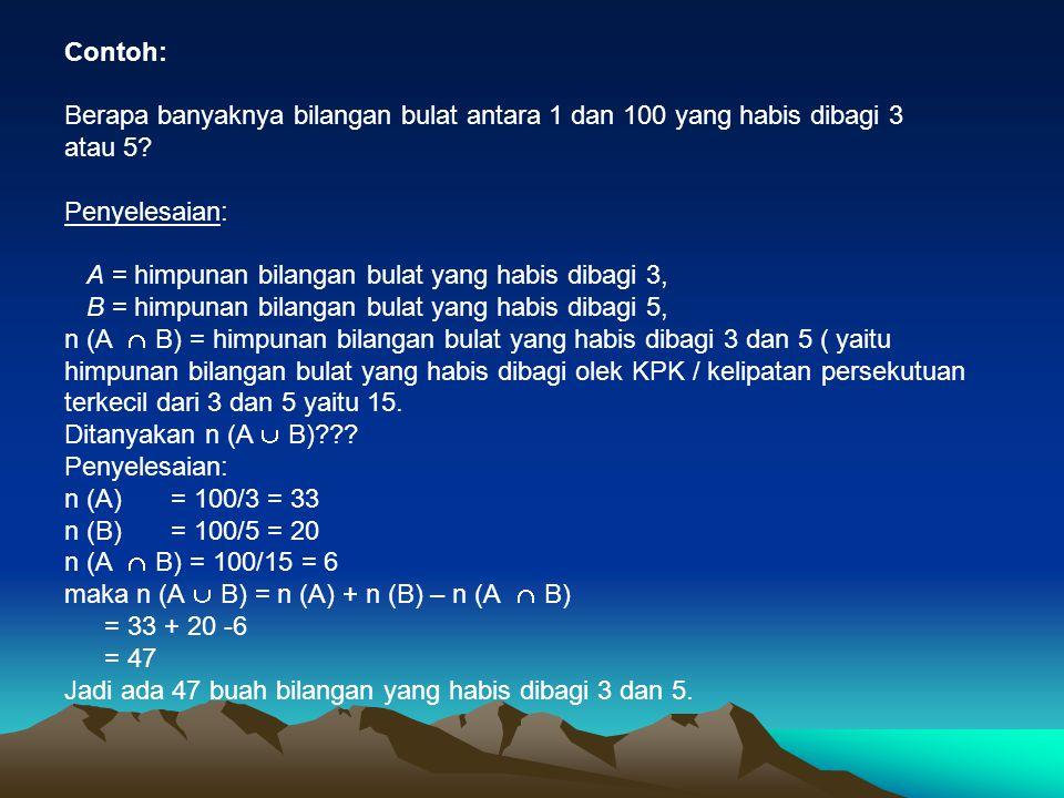 Contoh: Berapa banyaknya bilangan bulat antara 1 dan 100 yang habis dibagi 3. atau 5 Penyelesaian: