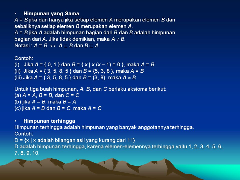 Himpunan yang Sama A = B jika dan hanya jika setiap elemen A merupakan elemen B dan. sebaliknya setiap elemen B merupakan elemen A.
