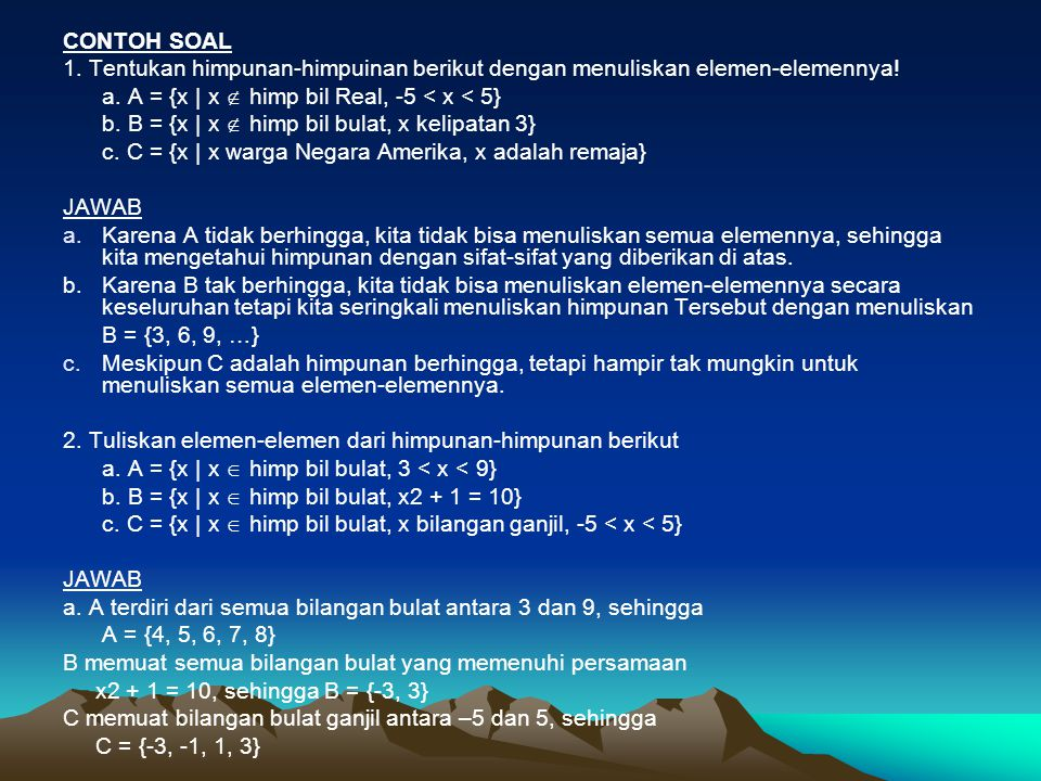 CONTOH SOAL 1. Tentukan himpunan-himpuinan berikut dengan menuliskan elemen-elemennya! a. A = {x | x  himp bil Real, -5 < x < 5}