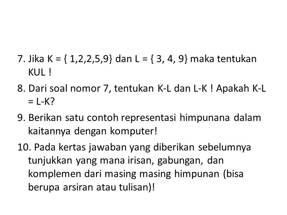 7. Jika K = { 1,2,2,5,9} dan L = { 3, 4, 9} maka tentukan KUL !
