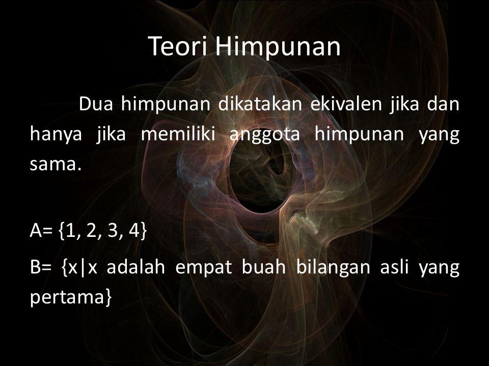 Teori Himpunan Dua himpunan dikatakan ekivalen jika dan hanya jika memiliki anggota himpunan yang sama.