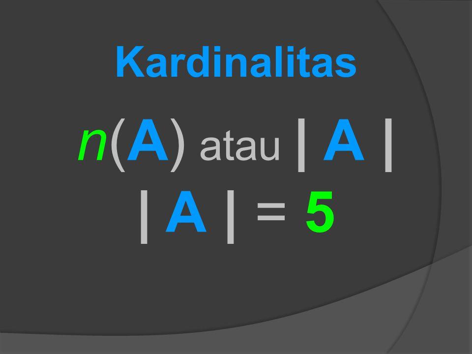 Kardinalitas n(A) atau | A | | A | = 5