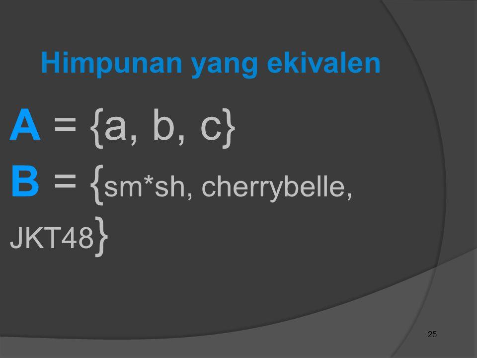 B = {sm*sh, cherrybelle, JKT48}