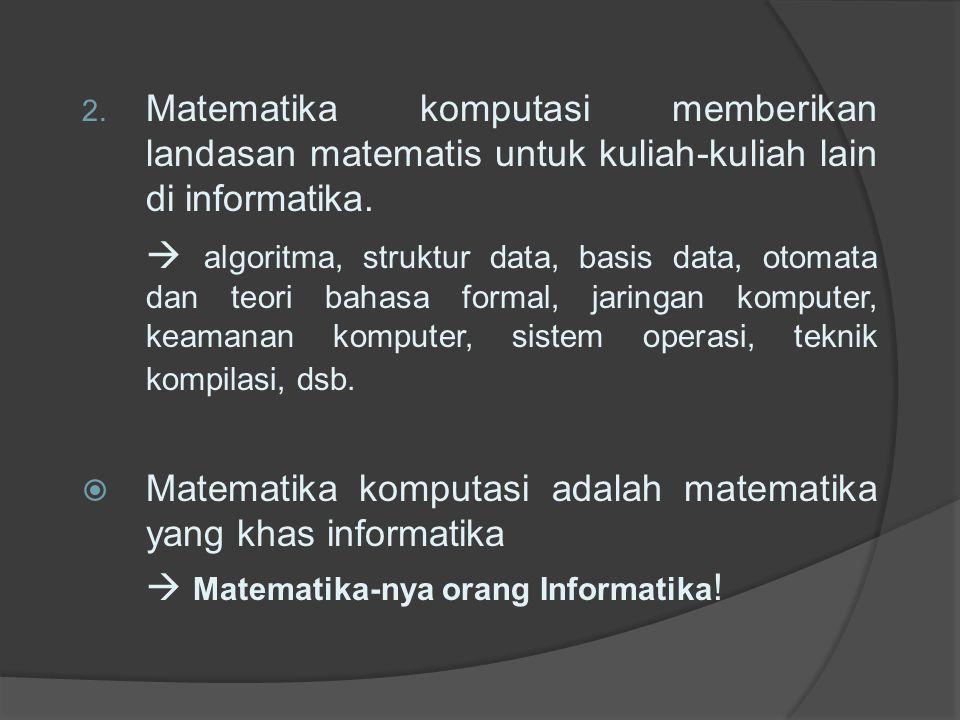Matematika komputasi memberikan landasan matematis untuk kuliah-kuliah lain di informatika.