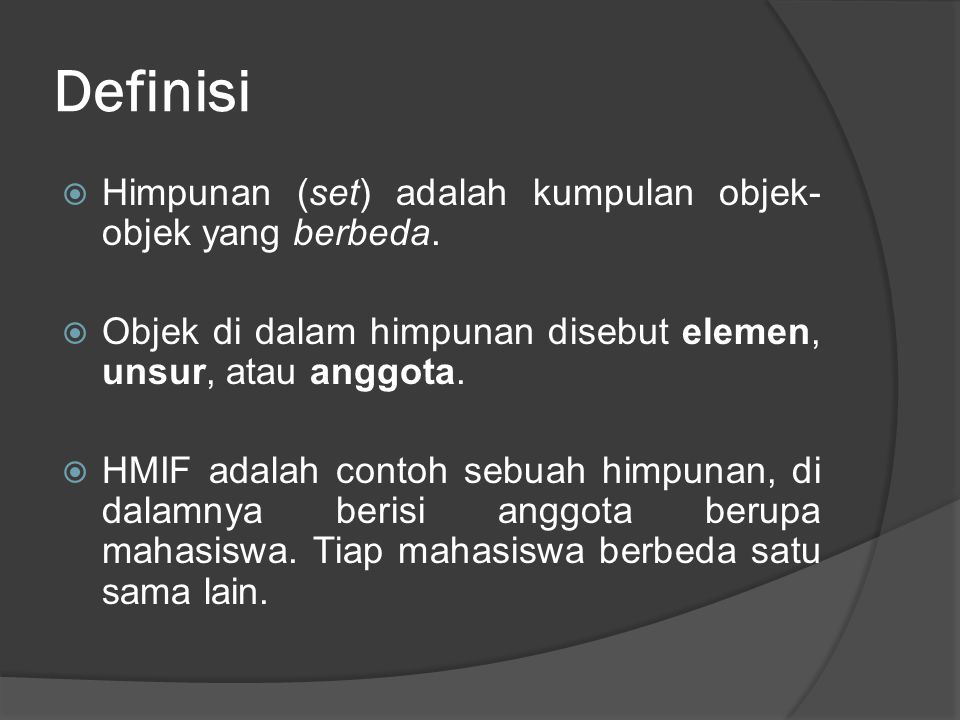 Definisi Himpunan (set) adalah kumpulan objek-objek yang berbeda.