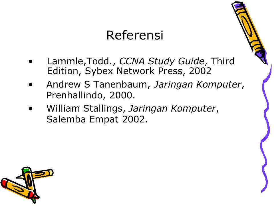 Referensi Lammle,Todd., CCNA Study Guide, Third Edition, Sybex Network Press, 2002. Andrew S Tanenbaum, Jaringan Komputer, Prenhallindo, 2000.