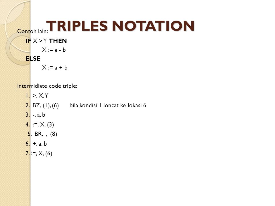 TRIPLES NOTATION Contoh lain: IF X > Y THEN X := a - b ELSE