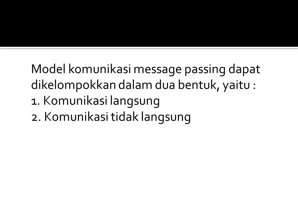 Model komunikasi message passing dapat dikelompokkan dalam dua bentuk, yaitu : 1.