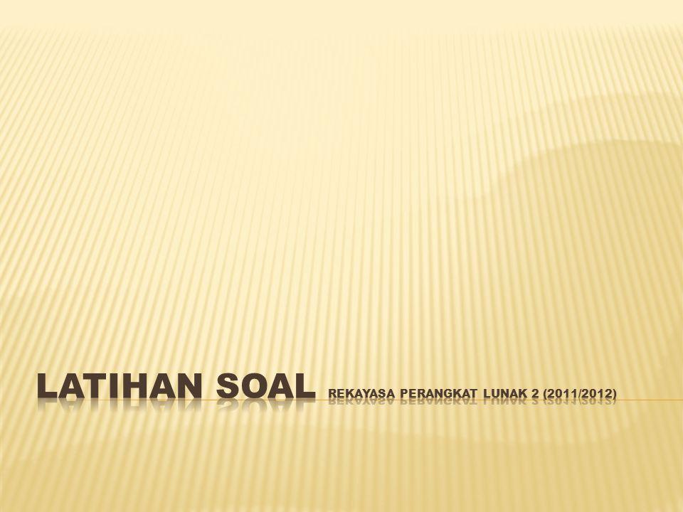 LATIHAN SOAL rekayasa perangkat lunak 2 (2011/2012)