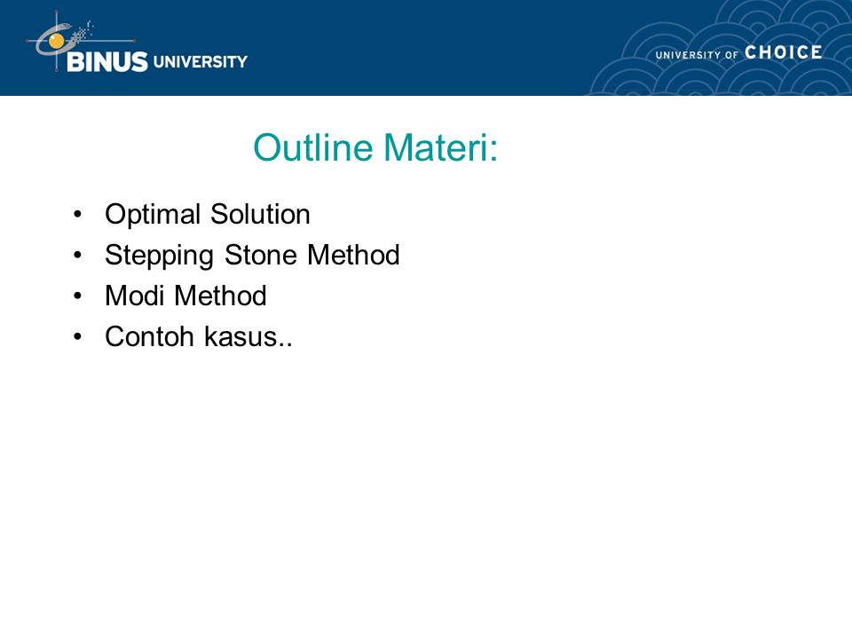 Outline Materi: Optimal Solution Stepping Stone Method Modi Method