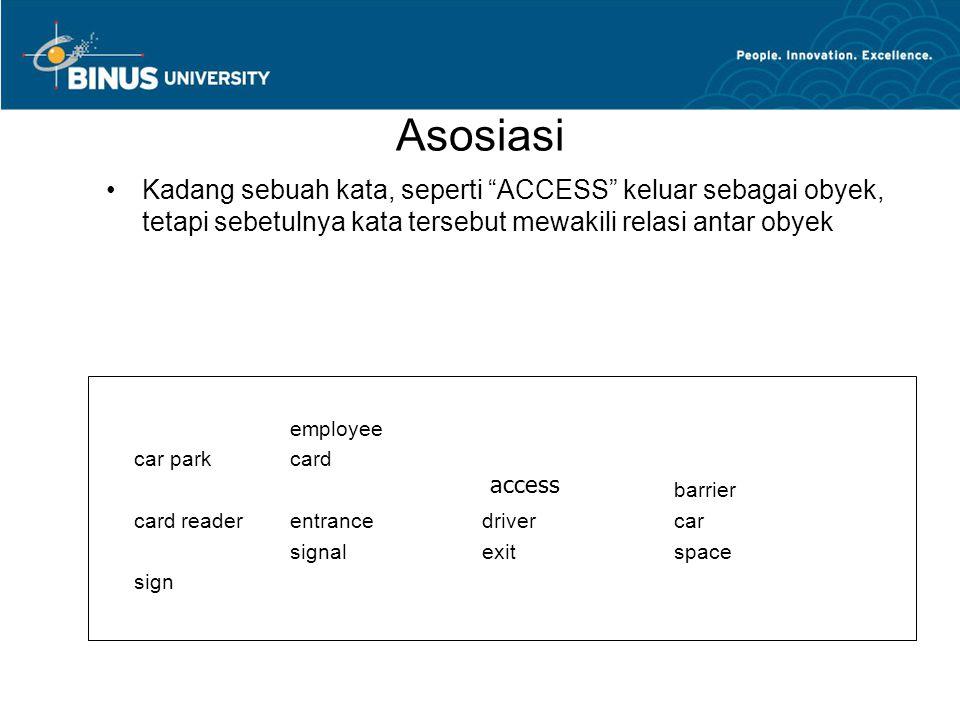 Asosiasi Kadang sebuah kata, seperti ACCESS keluar sebagai obyek, tetapi sebetulnya kata tersebut mewakili relasi antar obyek.