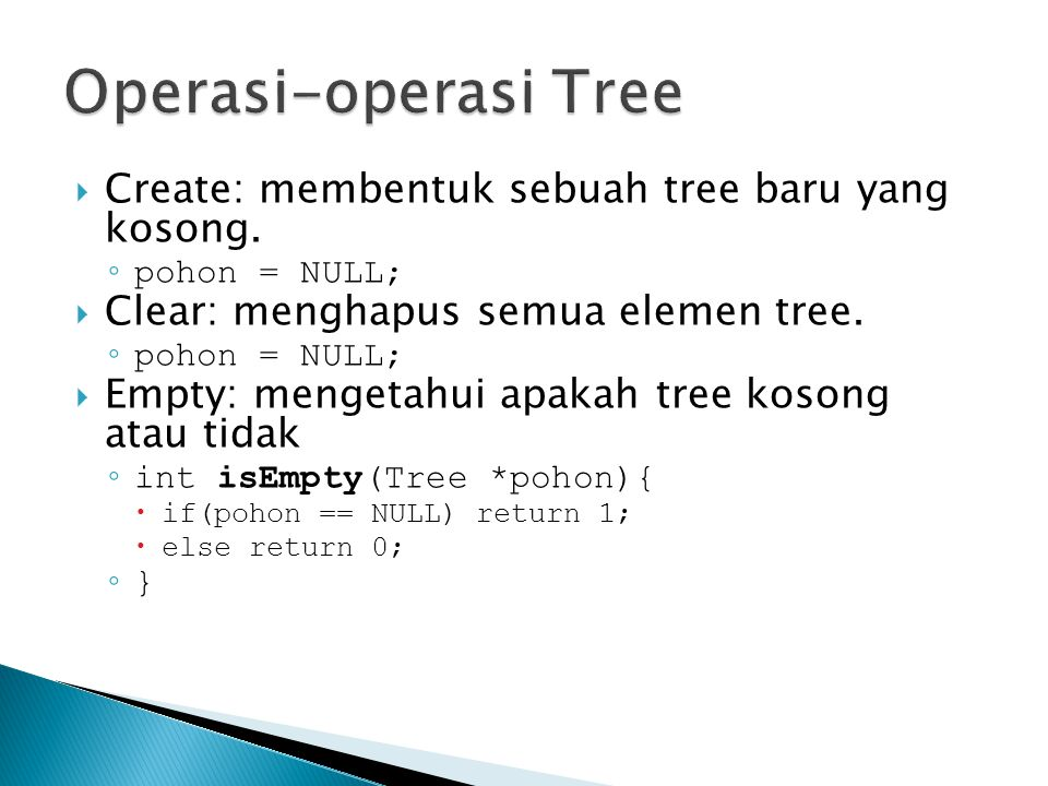 Operasi-operasi Tree Create: membentuk sebuah tree baru yang kosong.