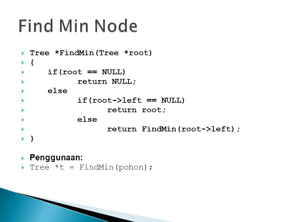 Find Min Node Tree *FindMin(Tree *root) { if(root == NULL)