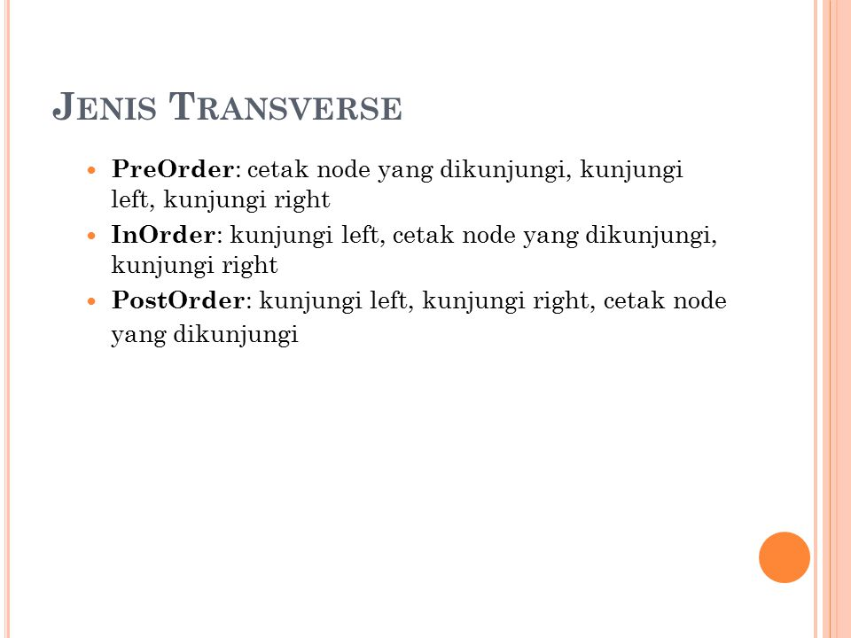 Jenis Transverse PreOrder: cetak node yang dikunjungi, kunjungi left, kunjungi right.