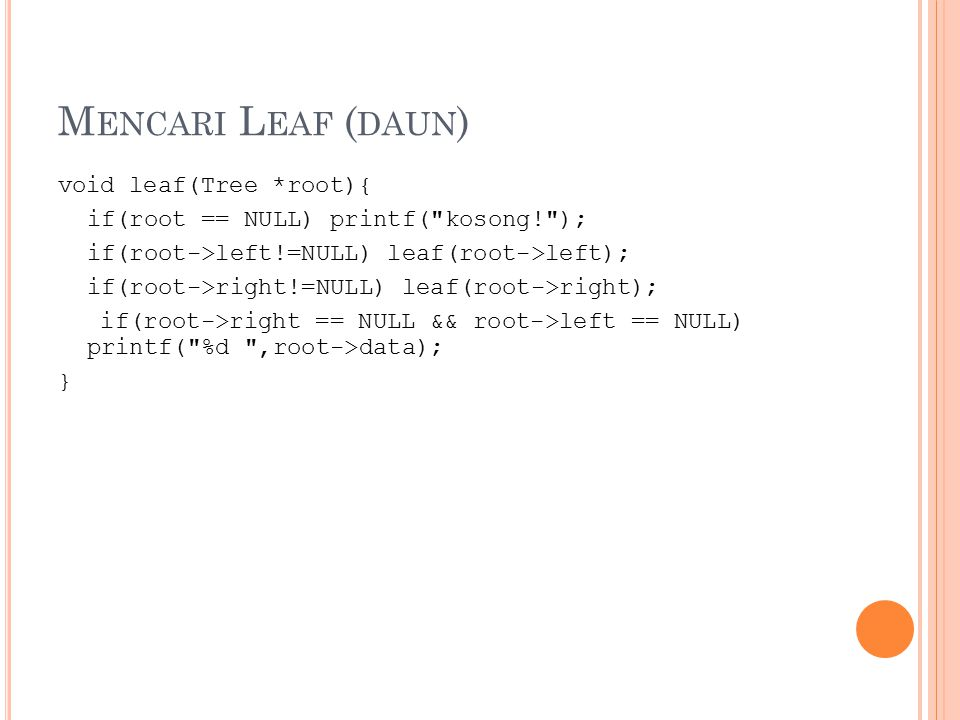 Mencari Leaf (daun) void leaf(Tree *root){