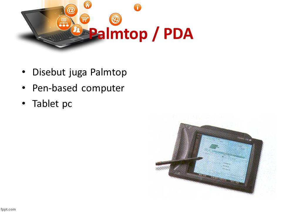 Palmtop / PDA Disebut juga Palmtop Pen-based computer Tablet pc