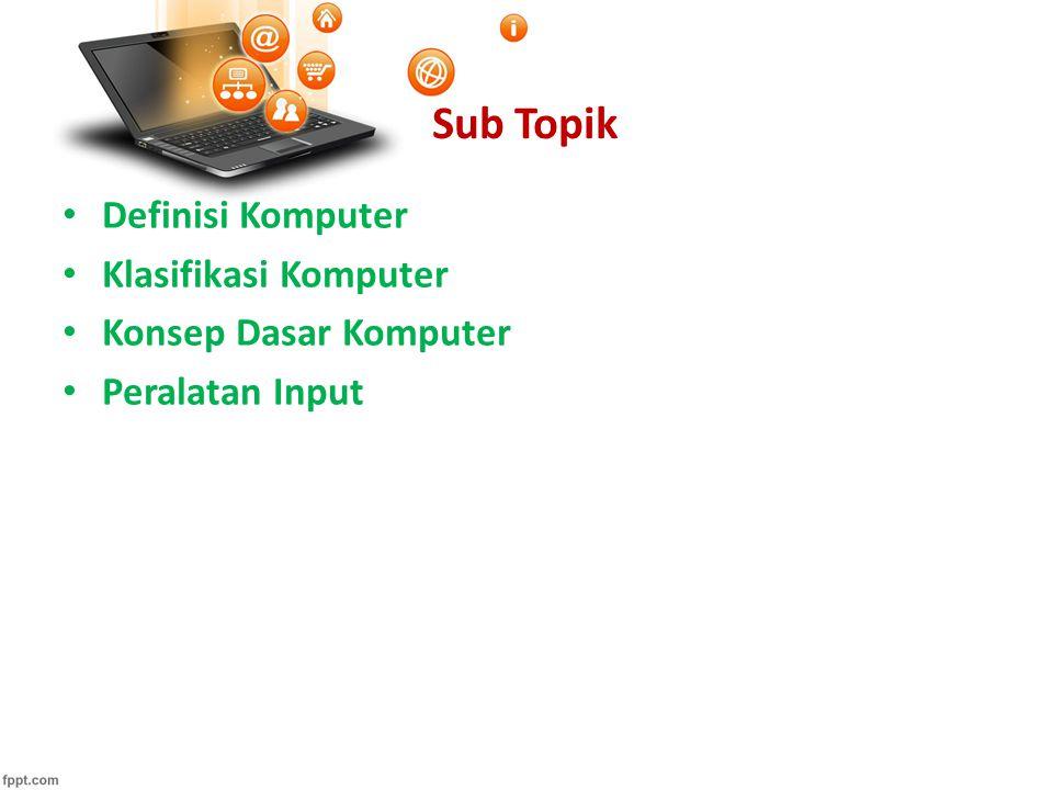 Sub Topik Definisi Komputer Klasifikasi Komputer Konsep Dasar Komputer