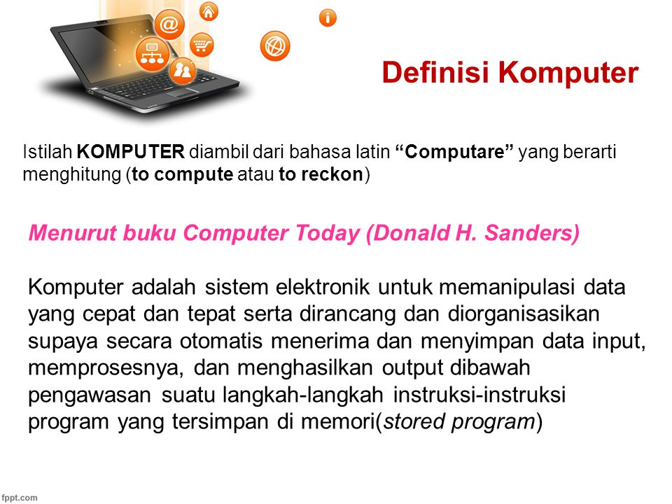 Definisi Komputer Menurut buku Computer Today (Donald H. Sanders)
