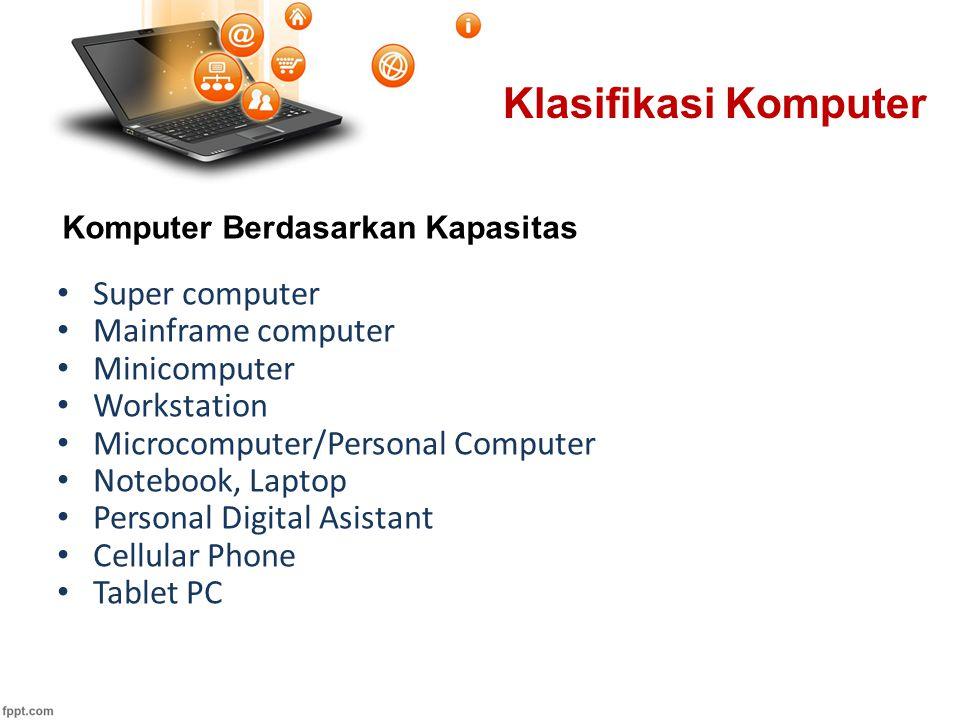 Klasifikasi Komputer Super computer Mainframe computer Minicomputer