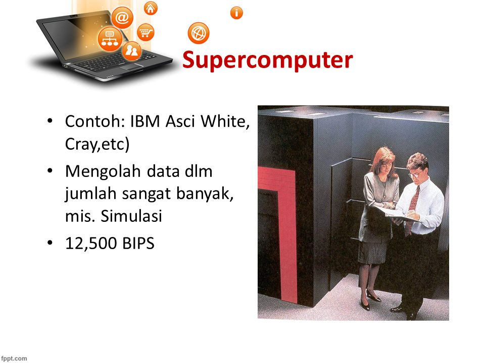 Supercomputer Contoh: IBM Asci White, Cray,etc)