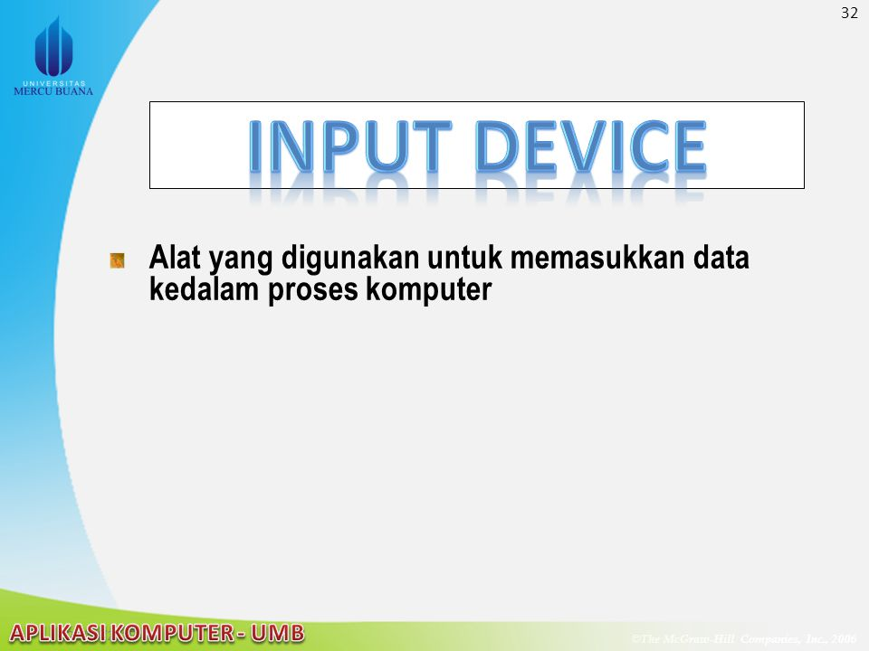 INPUT DEVICE Alat yang digunakan untuk memasukkan data kedalam proses komputer