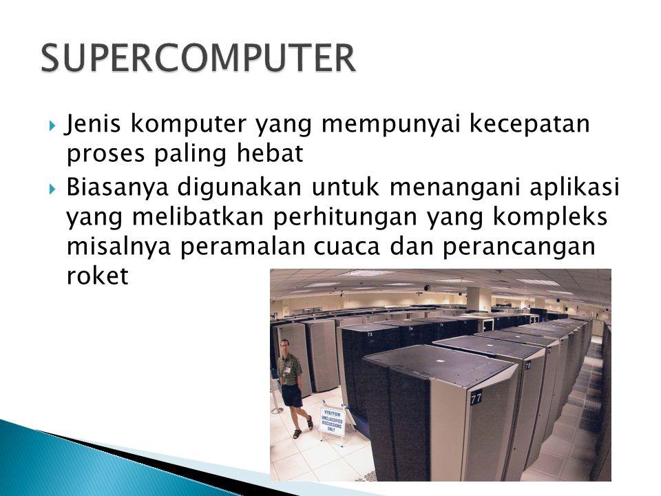 SUPERCOMPUTER Jenis komputer yang mempunyai kecepatan proses paling hebat.