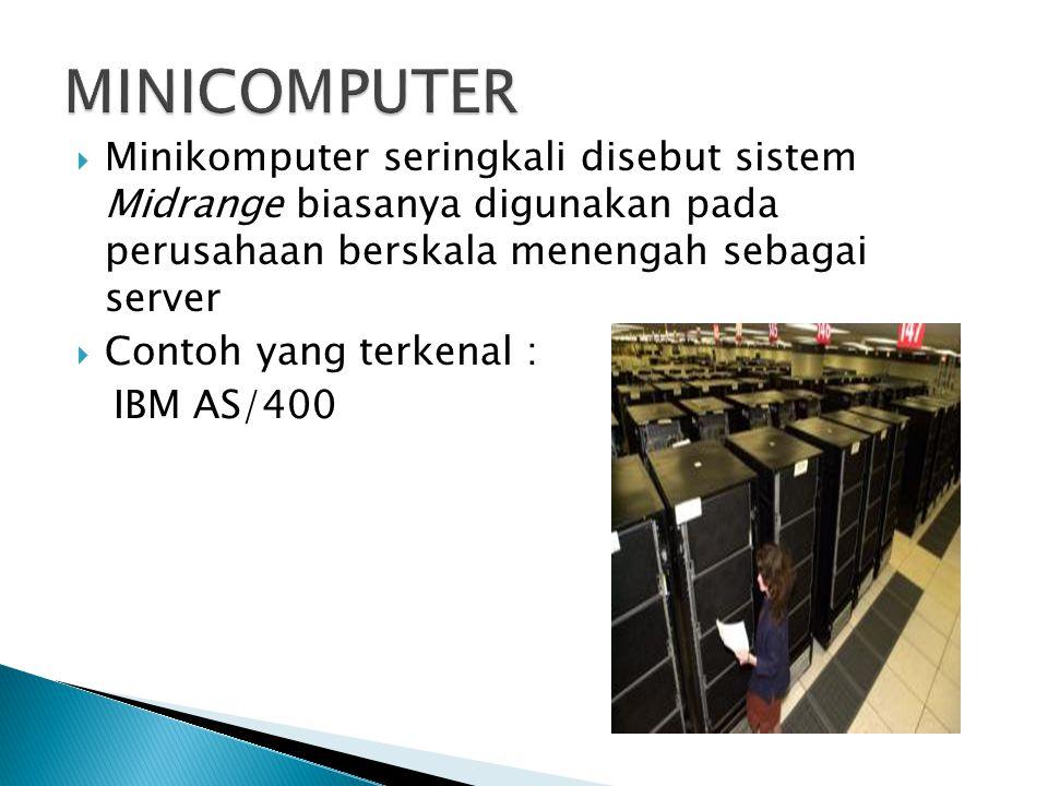 MINICOMPUTER Minikomputer seringkali disebut sistem Midrange biasanya digunakan pada perusahaan berskala menengah sebagai server.