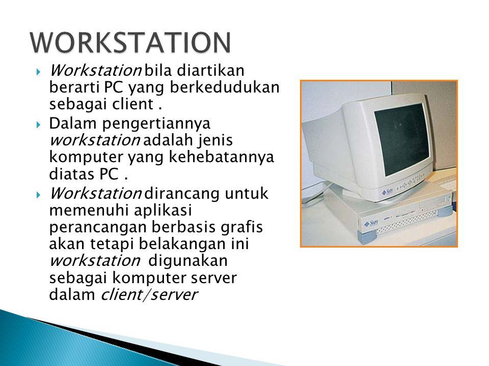 WORKSTATION Workstation bila diartikan berarti PC yang berkedudukan sebagai client .