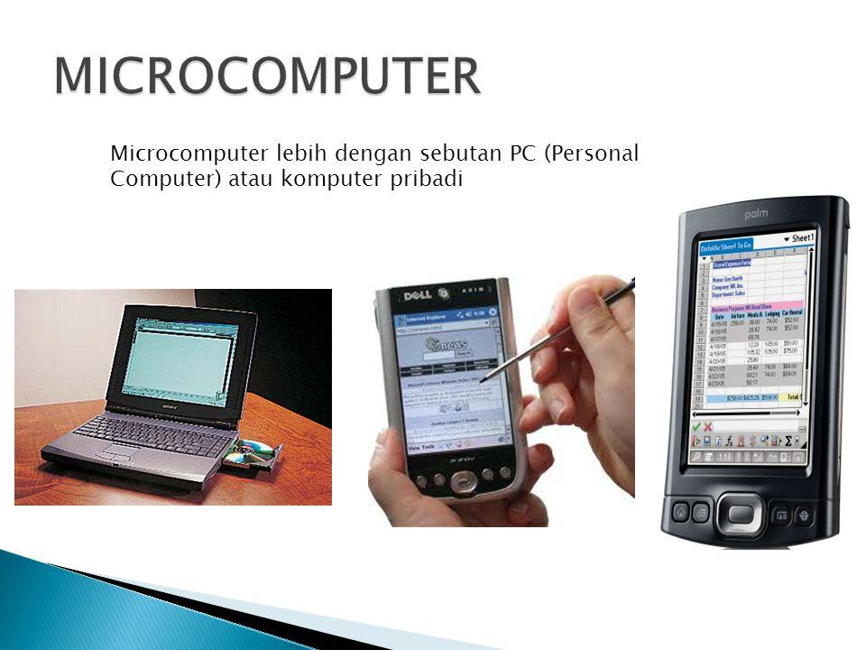 MICROCOMPUTER Microcomputer lebih dengan sebutan PC (Personal Computer) atau komputer pribadi