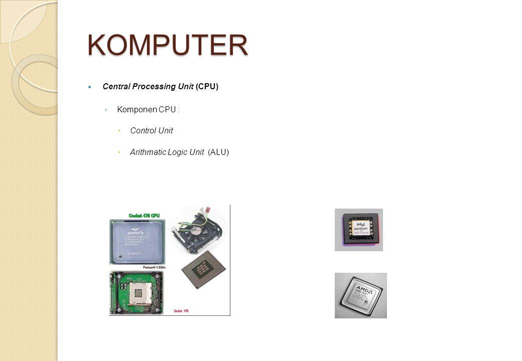 KOMPUTER Central Processing Unit (CPU) Komponen CPU : Control Unit