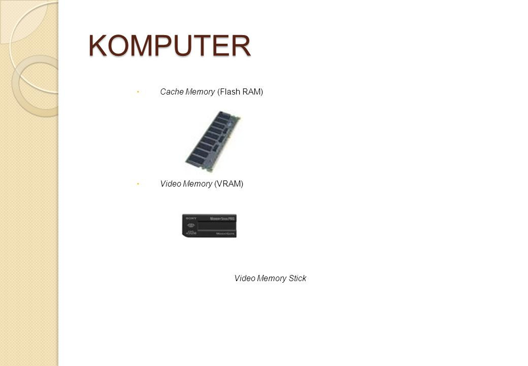 KOMPUTER Cache Memory (Flash RAM) Video Memory (VRAM)