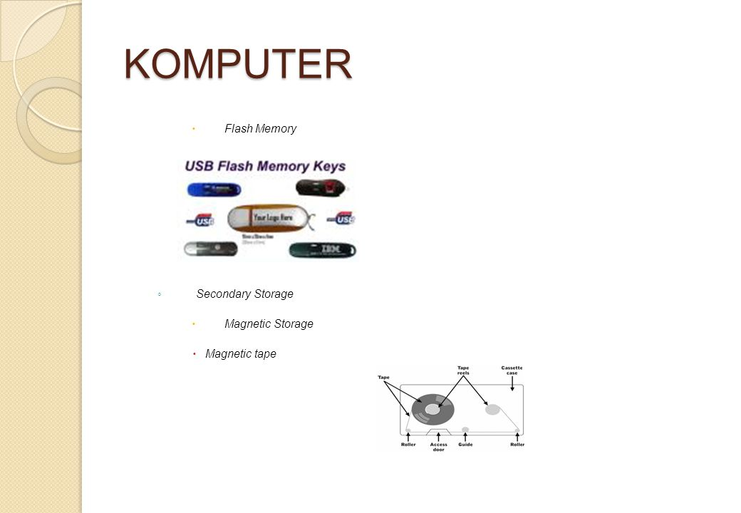 KOMPUTER Flash Memory Secondary Storage Magnetic Storage Magnetic tape