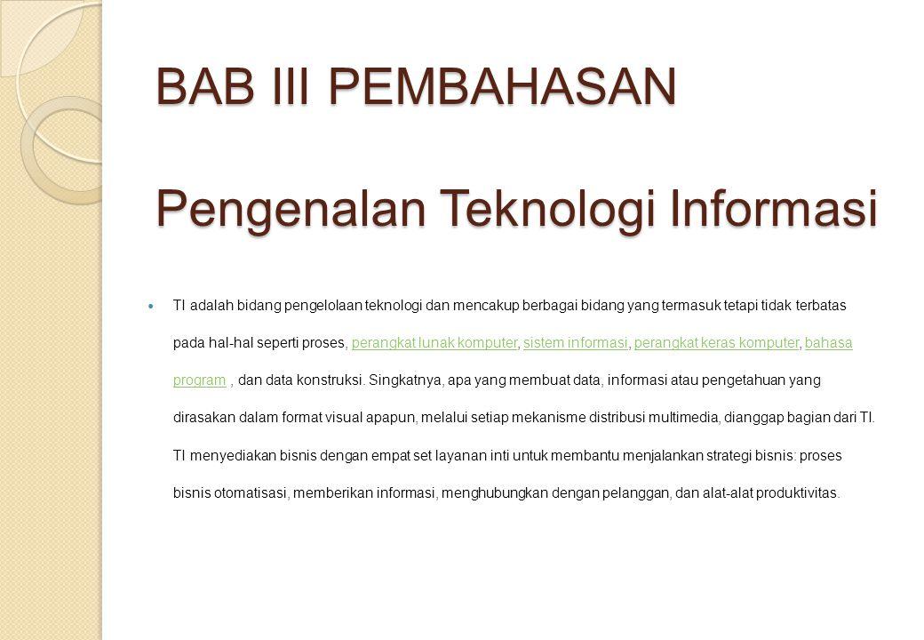BAB III PEMBAHASAN Pengenalan Teknologi Informasi