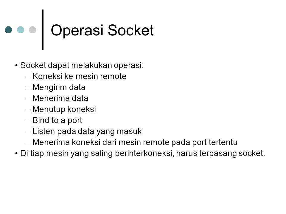 Operasi Socket • Socket dapat melakukan operasi: