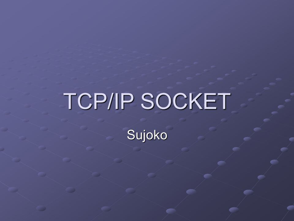 TCP/IP SOCKET Sujoko