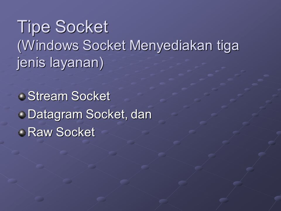 Tipe Socket (Windows Socket Menyediakan tiga jenis layanan)