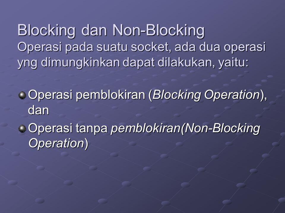 Blocking dan Non-Blocking Operasi pada suatu socket, ada dua operasi yng dimungkinkan dapat dilakukan, yaitu: