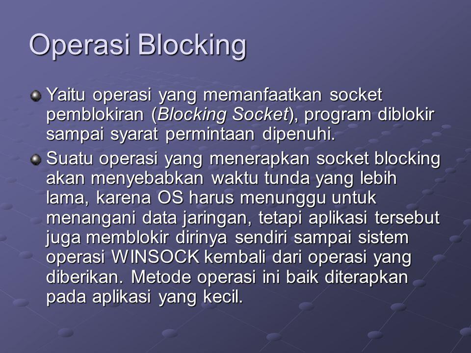 Operasi Blocking Yaitu operasi yang memanfaatkan socket pemblokiran (Blocking Socket), program diblokir sampai syarat permintaan dipenuhi.