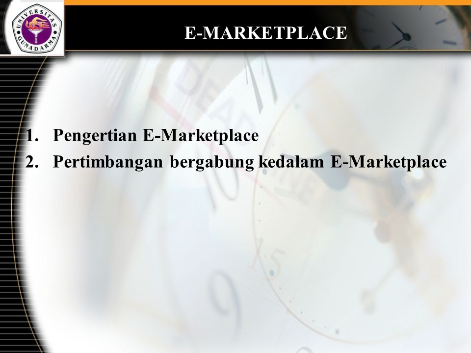E-MARKETPLACE Pengertian E-Marketplace Pertimbangan bergabung kedalam E-Marketplace