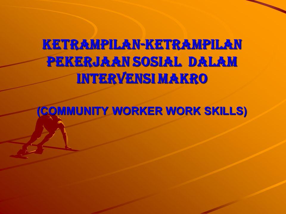 KETRAMPILAN-KETRAMPILAN PEKERJAAN SOSIAL DALAM INTERVENSI MAKRO (COMMUNITY WORKER WORK SKILLS)