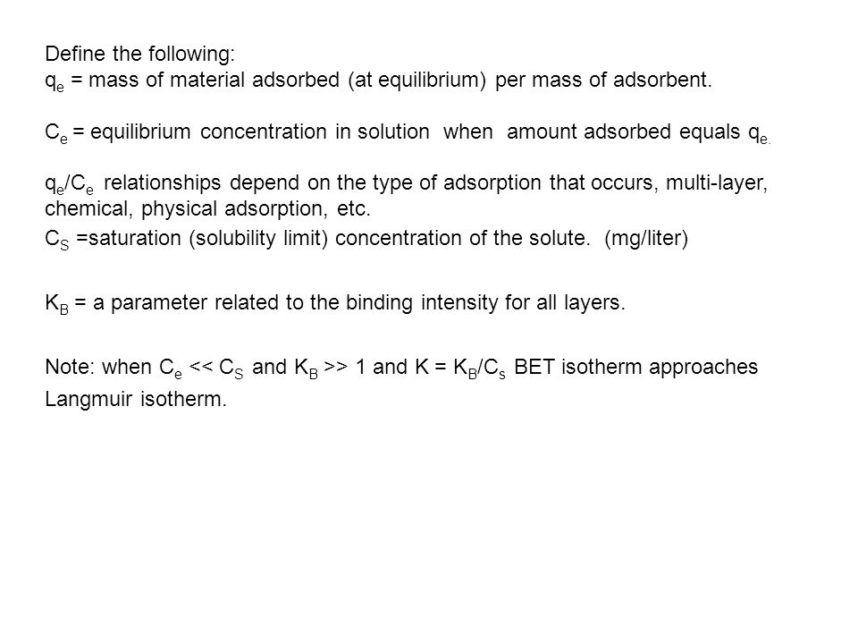 Define the following: qe = mass of material adsorbed (at equilibrium) per mass of adsorbent.