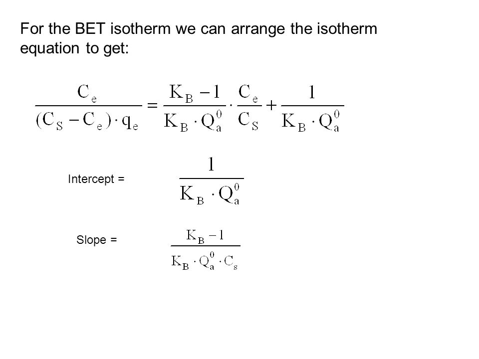For the BET isotherm we can arrange the isotherm equation to get:
