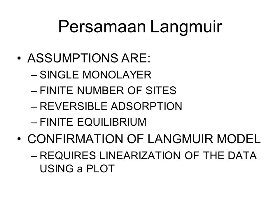 Persamaan Langmuir ASSUMPTIONS ARE: CONFIRMATION OF LANGMUIR MODEL