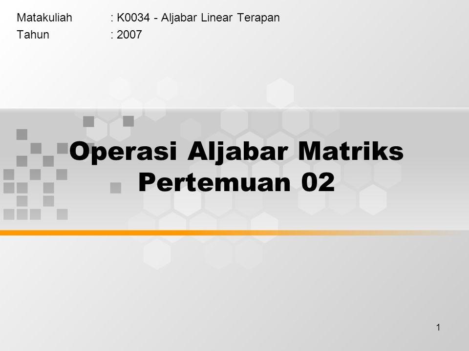 Operasi Aljabar Matriks Pertemuan 02