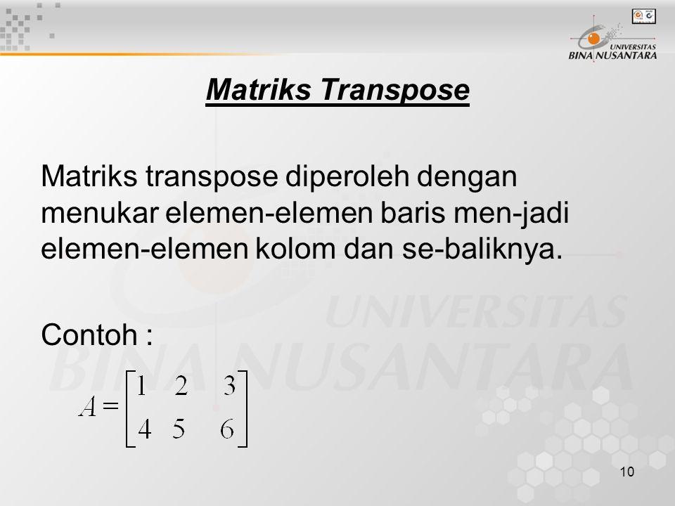 Matriks Transpose Matriks transpose diperoleh dengan menukar elemen-elemen baris men-jadi elemen-elemen kolom dan se-baliknya.