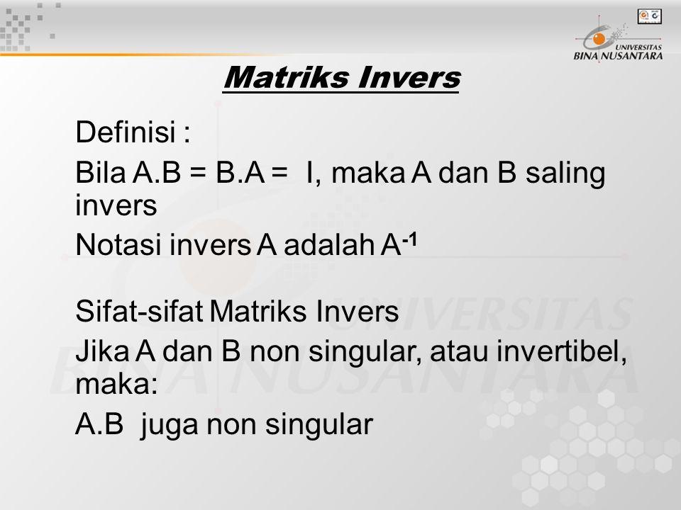 Matriks Invers Definisi : Bila A.B = B.A = I, maka A dan B saling invers. Notasi invers A adalah A-1.