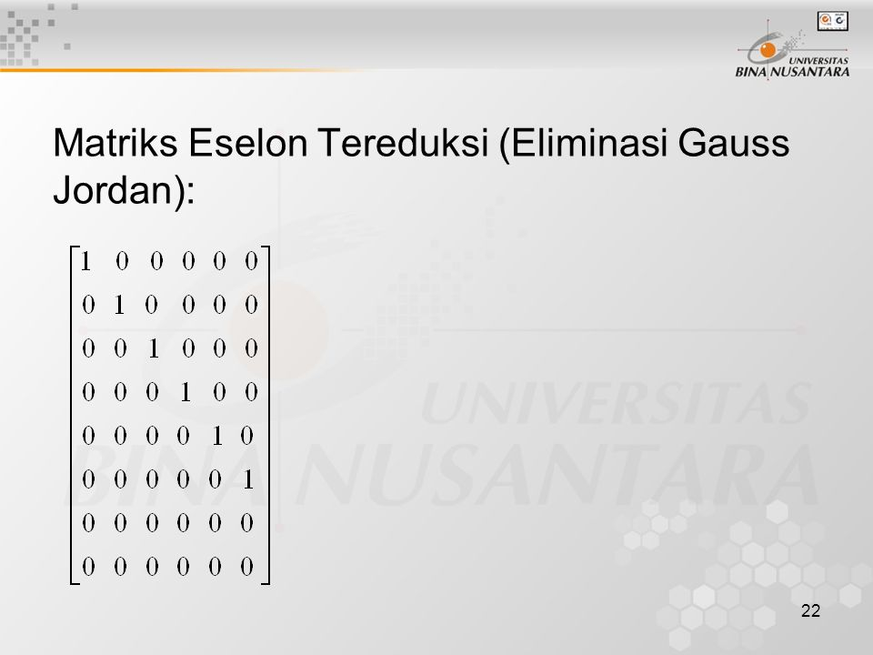 Matriks Eselon Tereduksi (Eliminasi Gauss Jordan):