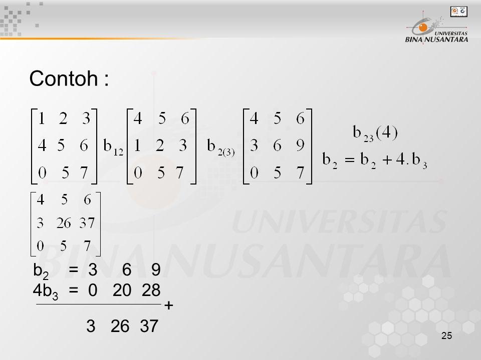 Contoh : b2 = 3 6 9 4b3 = 0 20 28 + 3 26 37