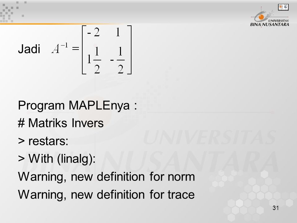 Jadi Program MAPLEnya : # Matriks Invers. > restars: > With (linalg): Warning, new definition for norm.